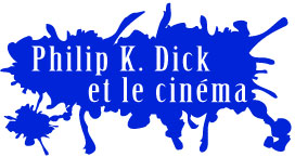 Dossier sur Philip K. Dick et ses adaptations au cinma (Blade Runner, Total Recall, Minority Report...)